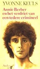 Annie Berber en het verdriet van een tedere crimineel - Yvonne Keuls